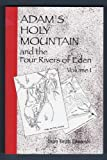 Adam's Holy Mountain and the Four Rivers of Eden, Dean Keith Edmunds, 096651131X