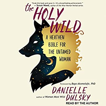 Amazon com: The Holy Wild: A Heathen Bible for the Untamed