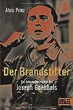 Der Brandstifter. Die Lebensgeschichte des Joseph Goebbels - Biographie