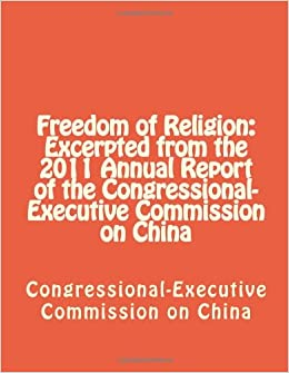 Book Freedom of Religion: Excerpted from the 2011 Annual Report of the Congressional-Executive Commission on China