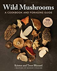 Wild Mushrooms: A Cookbook and Foraging Guide