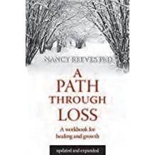 A Path Through Loss Revised & Expanded: A Guide to Writing Your Healing & Growth by Nancy Reeves (2012-02-01)