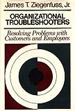 Organizational Troubleshooters, James T. Ziegenfuss, 1555420958