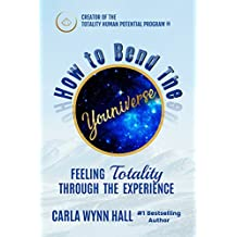 How to Bend the YOUniverse: Chapters 1-3 Short Read: Feeling Totality Through the Experience