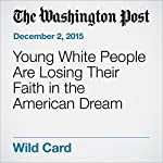 Young White People Are Losing Their Faith in the American Dream | Jim Tankersley,Scott Clement