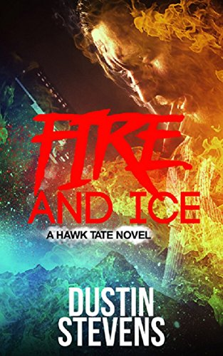 Fire and Ice: A Thriller (A Hawk Tate Novel Book 3) by [Stevens, Dustin]