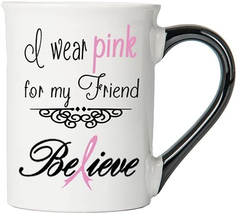 Cancer Awareness Mug; I Wear Pink For My Friend, Believe; Cancer Awareness Coffee Cup By Tumbleweed