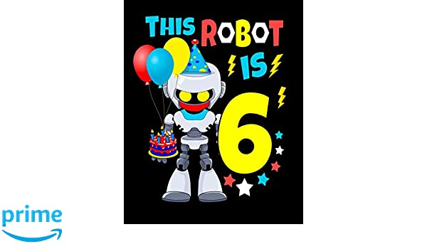 YOU/'RE 6 TODAY ROBOT 6TH BIRTHDAY CARD