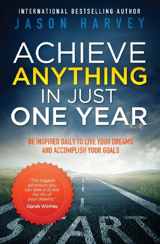 Achieve Anything in Just One Year: Be Inspired Daily to Live Your Dreams and Accomplish