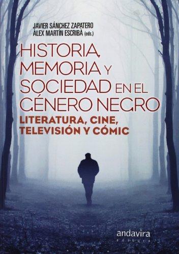 Descargar Libro Historia, Memoria Y Sociedad En El Género Negro. Literatura, Cine, Televisión Y Cómic Javier Sánchez Zapatero