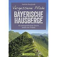 Wanderführer Bayerische Hausberge: Vergessene Pfade Bayerische Hausberge. 40 ruhige Touren zum Wandern abseits des Trubels durch unberührte Natur in den Alpen. Einsame und stille Wege mit Wanderkarte