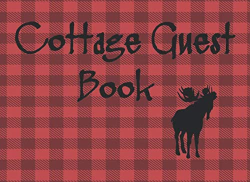 Cottage Guest Book: Rustic Red Plaid Cottage/Cabin Guest Book: Vacation Rental Guest Book, Airbnb, Guest House, Bed and Breakfast, Mountain Home, Lake ... to record Lasting Memories of their Holidays.