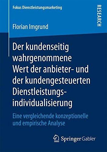 Der kundenseitig wahrgenommene Wert der anbieter- und der kundengesteuerten Dienstleistungsindividualisierung: Eine vergleichende konzeptionelle und ... Dienstleistungsmarketing) (German Edition) PDF