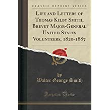 Life and Letters of Thomas Kilby Smith, Brevet Major-General United States Volunteers, 1820-1887 (Classic Reprint)