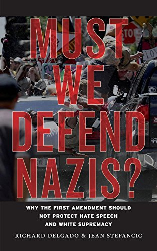 Must We Defend Nazis?: Why the First Amendment Should Not Protect Hate Speech and White Supremacy