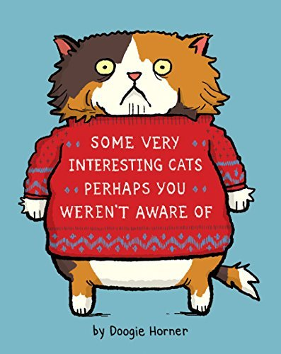 Some Very Interesting Cats Perhaps You Weren't Aware Of by Doogie Horner (2015-10-20)