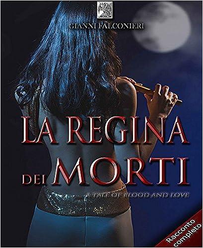 Gianni Falconieri -  La Regina dei Morti. A Tale of Blood and Love (2014)