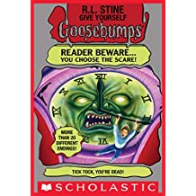 Give Yourself Goosebumps: Tick Tock, You're Dead!