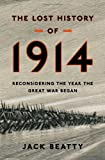 The Lost History of 1914, Jack Beatty, 0802778119