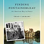 Finding Fontainebleau: An American Boy in France | Thad Carhart