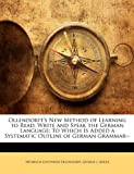 Ollendorff's New Method of Learning to Read, Write and Speak the German Language, Heinrich Gottfried Ollendorff and George J. Adler, 114728122X
