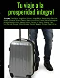 img - for Tu viaje a la Prosperidad Integral: Estrategias para vivir en abundancia en todas las  reas de tu vida (Spanish Edition) book / textbook / text book