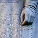 Meister Eckhart's Living Wisdom: Indestructible Joy and the Path of Letting Go | James Finley