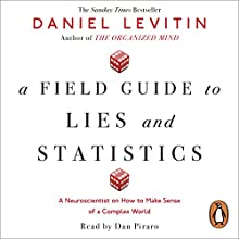 A Field Guide to Lies and Statistics: A Neuroscientist on How to Make Sense of a Complex World Audiobook by Daniel Levitin Narrated by Dan Piraro