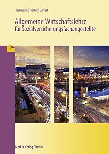 Allgemeine Wirtschaftslehre für Sozialversicherungsfachangestellte Taschenbuch – 2016 Gernot Hartmann Friedrich Härter Karl Seifert Merkur Rinteln