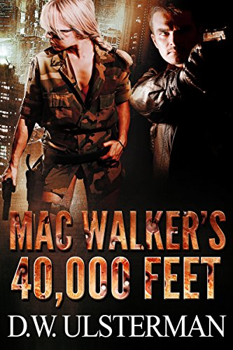 MAC WALKER'S 40,000 FEET: An action-packed, first to kill military thrillers series... by [Ulsterman, D.W.]