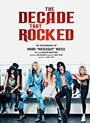 "The Decade That Rocked: The Photography Of Mark ""Weissguy&q"