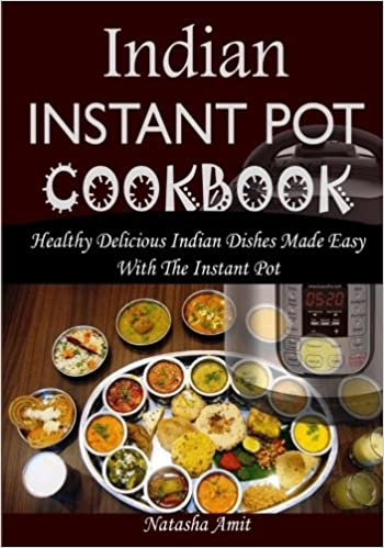 Indian instant pot cookbook healthy delicious indian dishes made indian instant pot cookbook healthy delicious indian dishes made easy with the instant pot and other electric pressure cookers natasha amit forumfinder Images