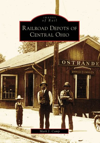 Railroad Depots of Central Ohio (Images of Rail: Ohio) (Depot Train Postcard)