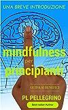 Mindfulness per principianti: per una profonda percezione del sé, rallentare, respirare, liberare la mente, piccolo libro per meditare, meditazione mindfulness, ... stress, dimagrire,mente) (Italian Edition)