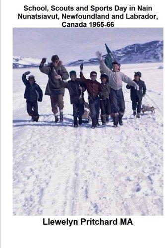 Download School, Scouts and Sports Day in Nain Nunatsiavut, Newfoundland and Labrador, Canada 1965-66: Fotografía de la portada: caminata Scouts en el hielo; ... de John Penny; (Volume 6) (Spanish Edition) pdf epub