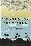 Measuring the World, Daniel Kehlmann, 0375424466