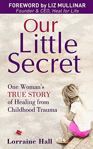 Our Little Secret: One Woman's True Story of Healing from Childhood Trauma (Australian Languages Edition) by Lorraine Hall