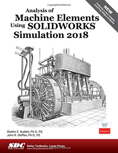 Analysis of Machine Elements Using SOLIDWORKS Simulation 2018 by SDC Publications