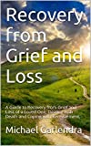 Recovery from Grief and Loss: A Guide to Recovery from Grief and Loss of a Loved One, Dealing with Death and Coping with Bereavement. (Grief and loss,Recovery ... from Grief,dealing with death,Bereavement)