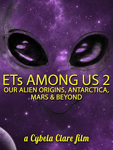 ETs Among Us 2: Our Alien Origins, Antarctica, Mars and Beyond (Extraordinary Plants)