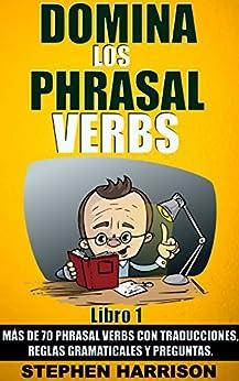 Download PDF Domina los Phrasal Verbs – Libro 1 - Más de 70 Phrasal Verbs con Traducciones, Reglas Gramaticales y Preguntas.