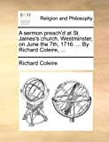A Sermon Preach'D at St James's Church, Westminster, on June the 7th, 1716 by Richard Coleire, Richard Coleire, 1170130801