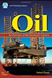 Oil : An Overview of the Petroleum Industry, Grace, Robert, 1933762012