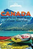 Canada: Where To Go, What To See - A Canada Travel Guide (Booklet) (Canada,Vancouver,Toronto Montreal,Ottawa,Winnipeg,Calgary) (Volume 1)