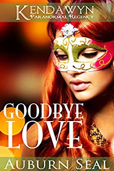 Goodbye Love (Kendawyn Paranormal Regency) by [Seal, Auburn]