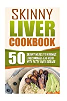 Skinny Liver Cookbook: 50 Skinny Meals To Minimize Liver Damage-Eat Right With Fatty Liver Disease