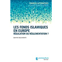 Les fonds islamiques en Europe: Régulation ou réglementation ? (Finances alternatives) (French Edition)