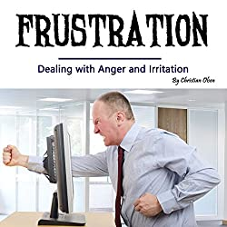 Frustration: Dealing with Anger and Irritation