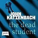 The Dead Student Hörbuch von John Katzenbach Gesprochen von: Kirby Heyborne