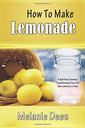 How To Make Lemonade: A Spiritual Journey: Transforming Your Life One Lemon At A Time pdf epub